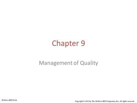 Chapter 9 Management of Quality McGraw-Hill/Irwin Copyright © 2012 by The McGraw-Hill Companies, Inc. All rights reserved.