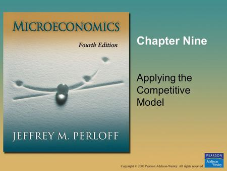 Chapter Nine Applying the Competitive Model. © 2007 Pearson Addison-Wesley. All rights reserved.9–2 Applying the Competitive Model In this chapter, we.