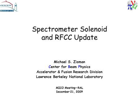Spectrometer Solenoid and RFCC Update Michael S. Zisman Center for Beam Physics Accelerator & Fusion Research Division Lawrence Berkeley National Laboratory.