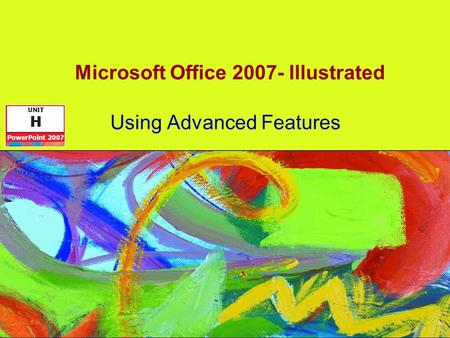 Microsoft Office 2007- Illustrated Using Advanced Features.