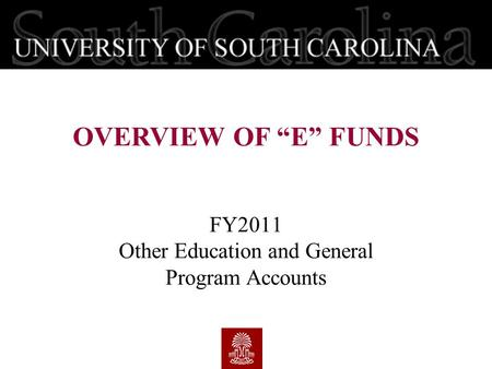 "FY2011 Other Education and General Program Accounts OVERVIEW OF ""E"" FUNDS."