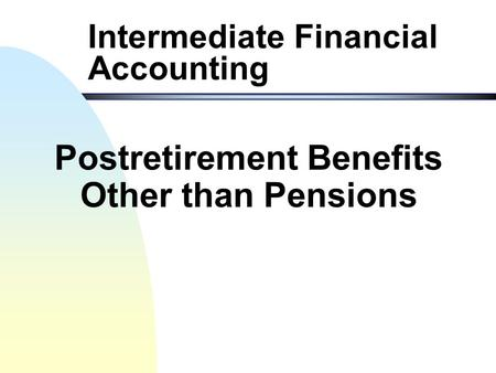 Intermediate Financial Accounting Postretirement Benefits Other than Pensions.