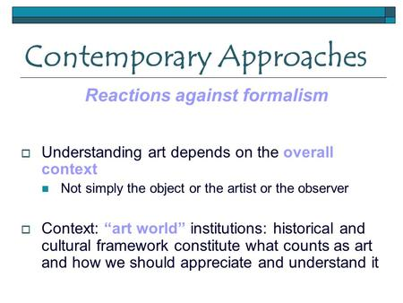 "Contemporary Approaches  Understanding art depends on the overall context Not simply the object or the artist or the observer  Context: ""art world"" institutions:"
