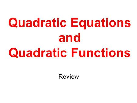 Quadratic Equations and Quadratic Functions Review.