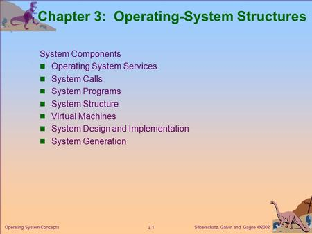 Silberschatz, Galvin and Gagne  2002 3.1 Operating System Concepts Chapter 3: Operating-System Structures System Components Operating System Services.