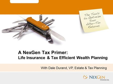 A NexGen Tax Primer: Life Insurance & Tax Efficient Wealth Planning With Dale Durand, VP, Estate & Tax Planning.