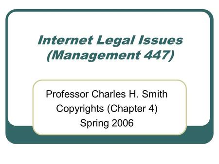 Internet Legal Issues (Management 447)