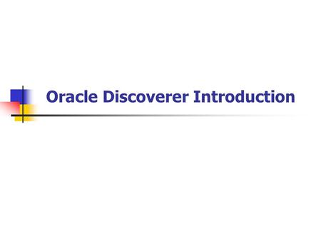 Oracle Discoverer Introduction. What have we learned so far? Designer: Star Schema DesignBuilder: Populate the data warehouse ?