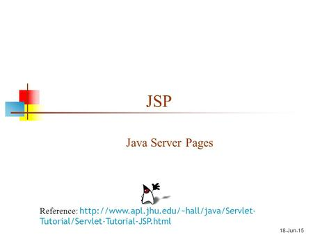 18-Jun-15 JSP Java Server Pages Reference:  Tutorial/Servlet-Tutorial-JSP.html.