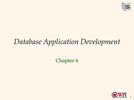1 Database Application Development Chapter 6. 2 Overview  SQL in application code  Embedded SQL  Cursors  Dynamic SQL  JDBC  Stored procedures.