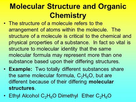 Molecular Structure and Organic Chemistry The structure of a molecule refers to the arrangement of atoms within the molecule. The structure of a molecule.