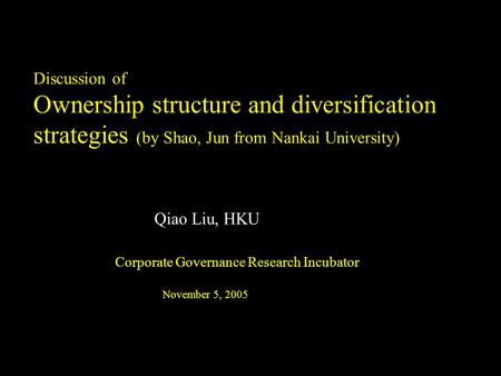 CFS021002HK-ZWE391-ql Discussion of Ownership structure and diversification strategies (by Shao, Jun from Nankai University) Qiao Liu, HKU Corporate Governance.