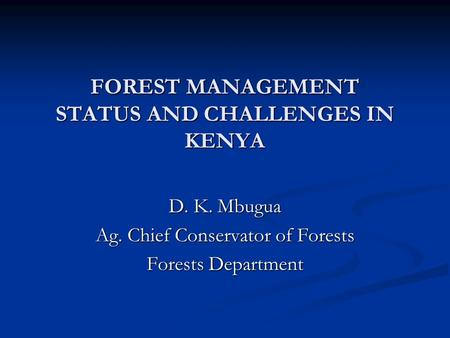 <strong>FOREST</strong> MANAGEMENT STATUS <strong>AND</strong> CHALLENGES IN KENYA