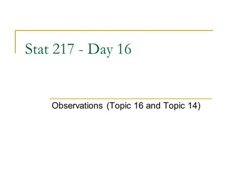 Stat 217 - Day 16 Observations (Topic 16 and Topic 14)