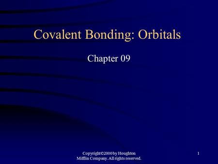 Copyright©2000 by Houghton Mifflin Company. All rights reserved. 1 Covalent Bonding: Orbitals Chapter 09.