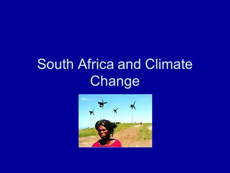 South Africa and Climate Change. Economy Middle-income, emerging market with and abundant supply of natural resources Well developed financial, legal,