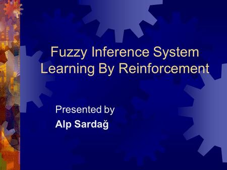 Fuzzy Inference System Learning By Reinforcement Presented by Alp Sardağ.