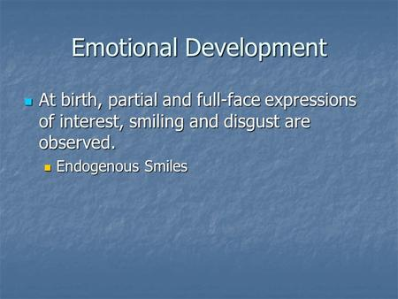 Emotional Development At birth, partial and full-face expressions of interest, smiling and disgust are observed. At birth, partial and full-face expressions.