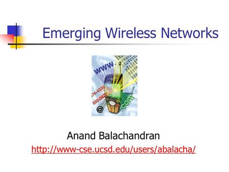 Emerging <strong>Wireless</strong> <strong>Networks</strong> Anand Balachandran