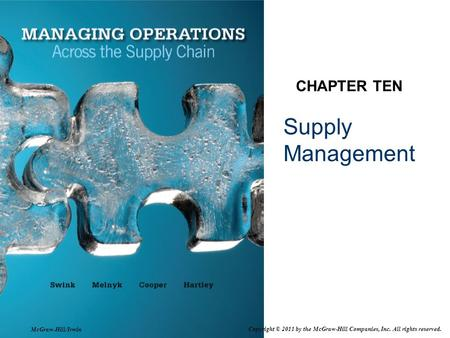 Supply Management CHAPTER TEN Copyright © 2011 by the McGraw-Hill Companies, Inc. All rights reserved. McGraw-Hill/Irwin.