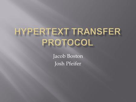 Jacob Boston Josh Pfeifer. Definition of HyperText Transfer Protocol How HTTP works How Websites work GoDaddy.com OSI Model Networking.