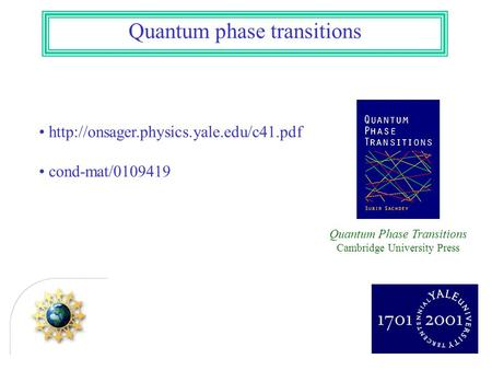 Quantum phase transitions  cond-mat/0109419 Quantum Phase Transitions Cambridge University Press.