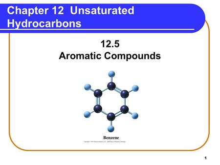 1 Chapter 12 Unsaturated Hydrocarbons 12.5 Aromatic Compounds.