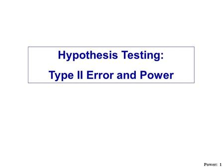 Hypothesis Testing: Type II Error and Power.