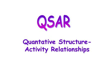 Quantative Structure- Activity Relationships. Why QSAR? The number of compounds required for synthesis in order to place 10 different groups in 4 positions.