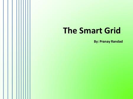 The Smart Grid By: Pranay Randad. Lights and Power come at a steep price … Without sufficient energy, standard of living decreases. Need reliable sources.