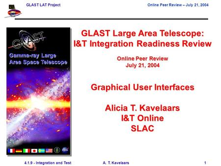 GLAST LAT ProjectOnline Peer Review – July 21, 2004 4.1.9 - Integration and Test A. T. Kavelaars 1 GLAST Large Area Telescope: I&T Integration Readiness.