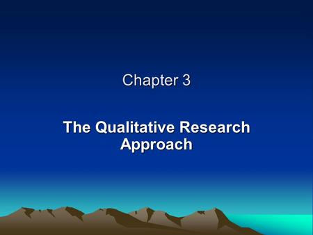 Chapter 3 The Qualitative Research Approach. WHAT IS THE INTERPRETIVE WAY OF THINKING? Multiple Realities Data vs. Information Subjects vs. Research Participants.