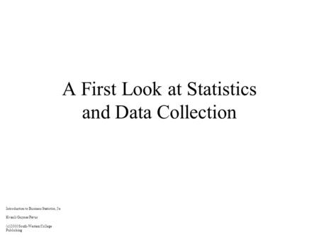A First Look at Statistics and Data Collection Introduction to Business Statistics, 5e Kvanli/Guynes/Pavur (c)2000 South-Western College Publishing.