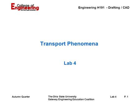 Engineering H191 - Drafting / CAD The Ohio State University Gateway Engineering Education Coalition Lab 4P. 1Autumn Quarter Transport Phenomena Lab 4.
