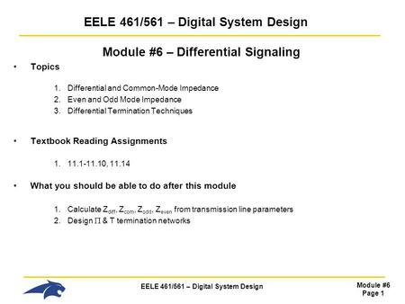 EELE 461/561 – Digital System Design Module #6 Page 1 EELE 461/561 – Digital System Design Module #6 – Differential Signaling Topics 1.Differential and.