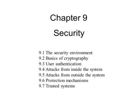 Security Chapter 9 9.1 The security environment 9.2 Basics of cryptography 9.3 User authentication 9.4 Attacks from inside the system 9.5 Attacks from.