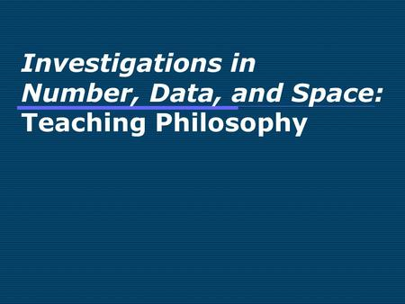 Investigations in Number, Data, and Space: Teaching Philosophy.