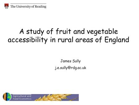 A study of fruit and vegetable accessibility in rural areas of England James Sully