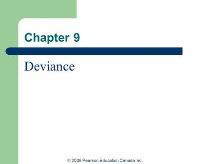 © 2005 Pearson Education Canada Inc. Chapter 9 Deviance.