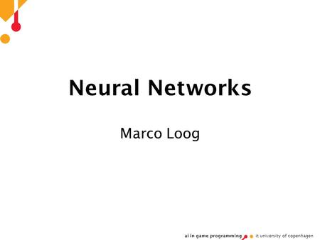 Neural Networks Marco Loog.