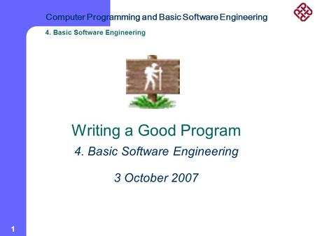 Computer Programming and Basic Software Engineering 4. Basic Software Engineering 1 Writing a Good Program 4. Basic Software Engineering 3 October 2007.