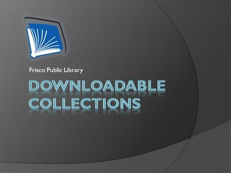 Frisco Public Library. What are eBooks and eAudiobooks?  Electronically downloadable  Read or listen from a portable device or computer  Text, audio,