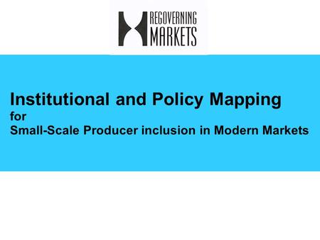 Institutional and Policy Mapping for Small-Scale Producer inclusion in Modern Markets.