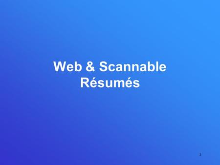1 Web & Scannable Résumés. 2 Creating a web résumé Include an e-mail link at the top of the page under your name Omit street address & phone Consider.