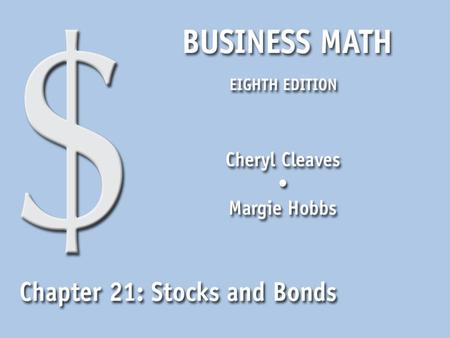 Business Math, Eighth Edition Cleaves/Hobbs © 2009 Pearson Education, Inc. Upper Saddle River, NJ 07458 All Rights Reserved 21.1 Stocks Read stock listings.