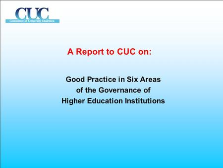 A Report to CUC on: Good Practice in Six Areas of the Governance of Higher Education Institutions.