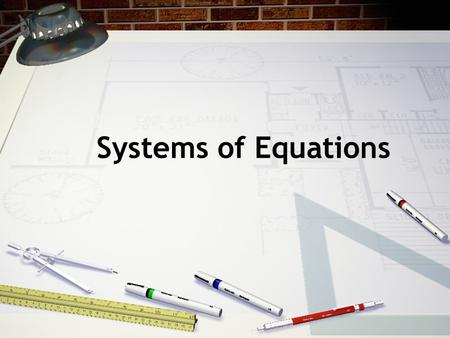 Systems of Equations OBJECTIVES To understand what a system of equations is. Be able to solve a system of equations from graphing the equations Determine.
