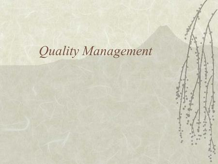 "Quality Management. Meaning of Quality  Getting what you paid for  ""the totality of features and characteristics of a product or service that bears."