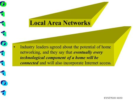 SYST5030 /4030 Local Area Networks Industry leaders agreed about the potential of home networking, and they say that eventually every technological component.