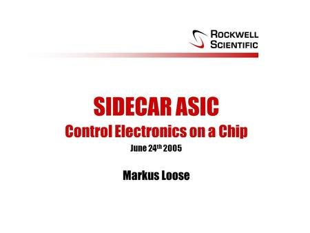 SIDECAR ASIC Control Electronics on a Chip June 24 th 2005 Markus Loose.